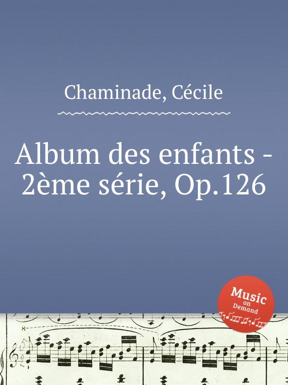 C. Chaminade Album des enfants - 2eme serie, Op.126 c chaminade moment musical op 103