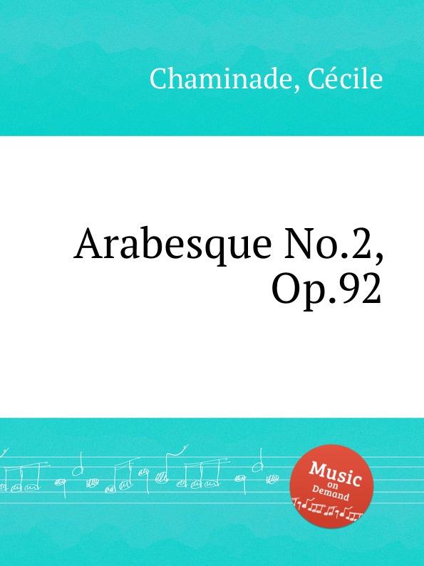 C. Chaminade Arabesque No.2, Op.92 c chaminade theme varie op 89