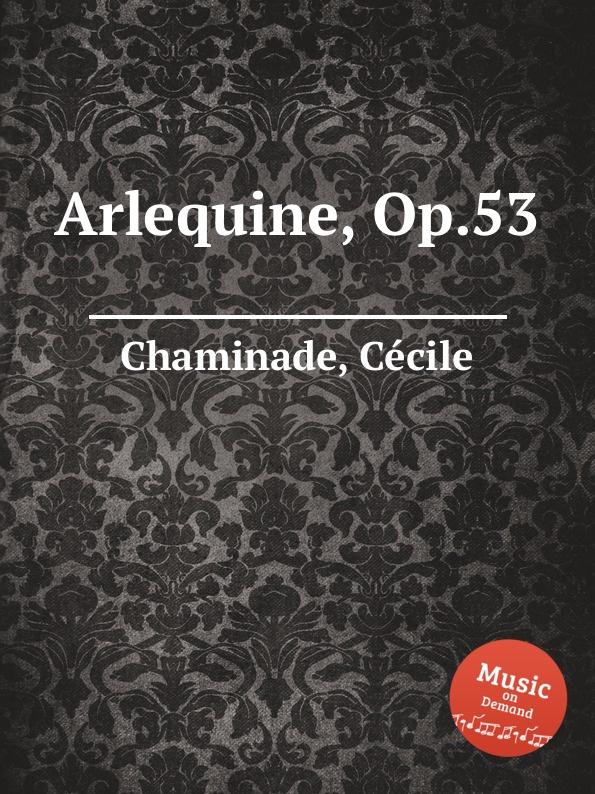 C. Chaminade Arlequine, Op.53 c chaminade moment musical op 103
