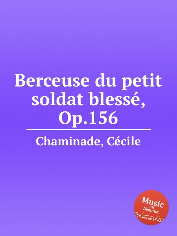 C. Chaminade Berceuse du petit soldat blesse, Op.156 c chaminade theme varie op 89