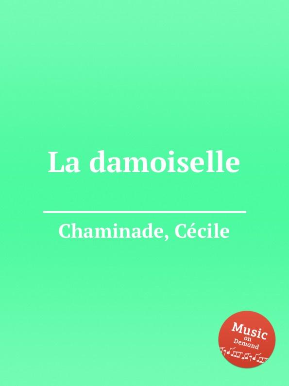 C. Chaminade La damoiselle