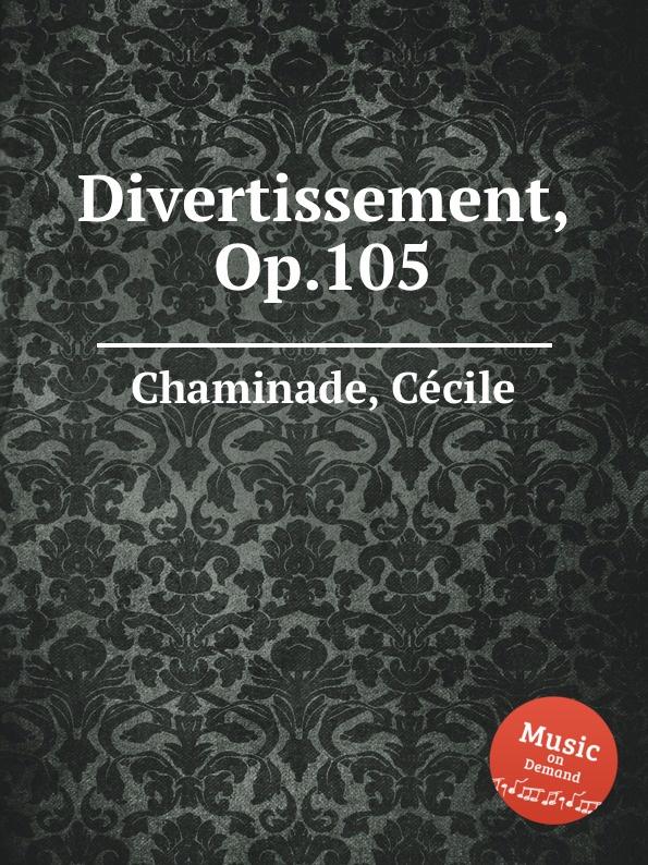 C. Chaminade Divertissement, Op.105 c chaminade chaconne op 8