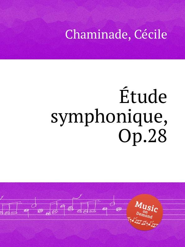 C. Chaminade Etude symphonique, Op.28 b fairchild etude symphonique op 45