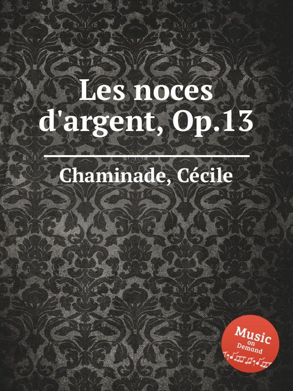 C. Chaminade Les noces d.argent, Op.13 c chaminade chaconne op 8