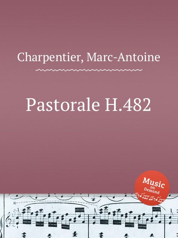 M. A. Charpentier Pastorale H.482 h w wareing scherzo pastorale