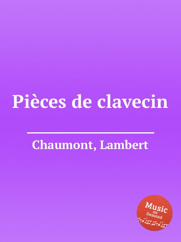 a l couperin pieces de clavecin L. Chaumont Pieces de clavecin