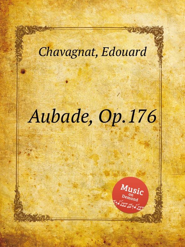 E. Chavagnat Aubade, Op.176 e chavagnat les minuscules op 185