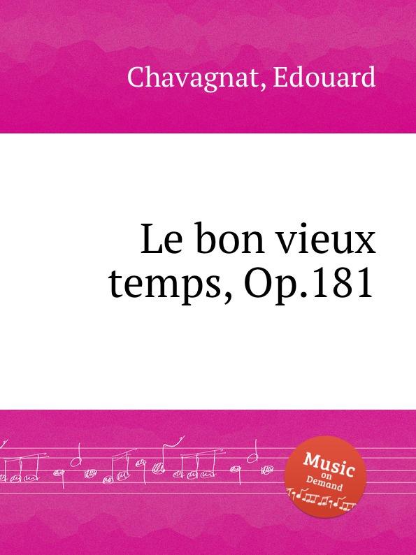 E. Chavagnat Le bon vieux temps, Op.181 e chavagnat les minuscules op 185