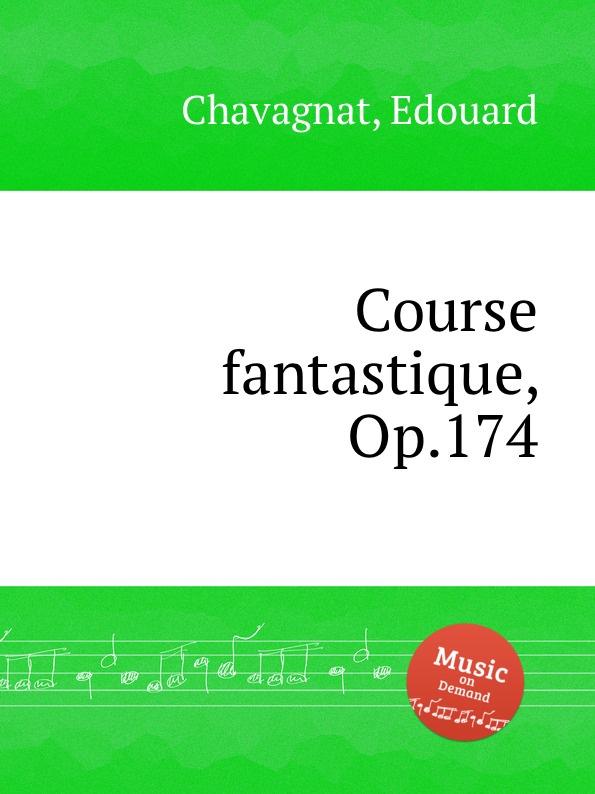 E. Chavagnat Course fantastique, Op.174 e chavagnat les minuscules op 185