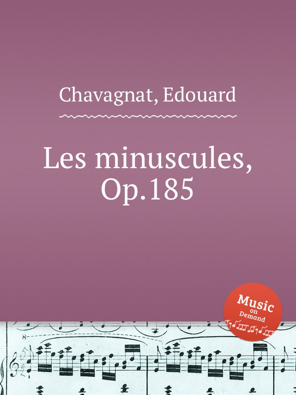 E. Chavagnat Les minuscules, Op.185 e chavagnat les minuscules op 185