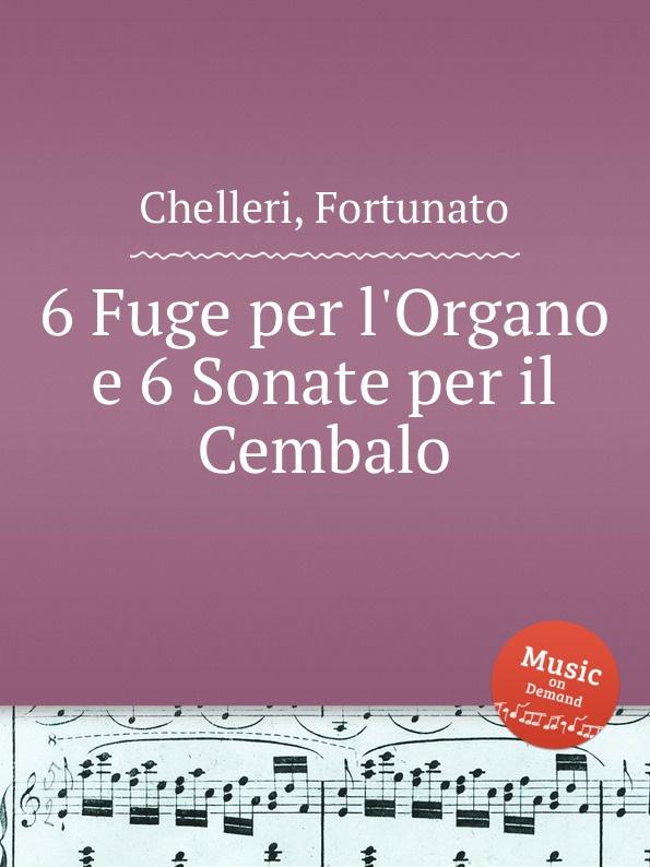 F. Chelleri 6 Fuge per l.Organo e 6 Sonate per il Cembalo цена и фото