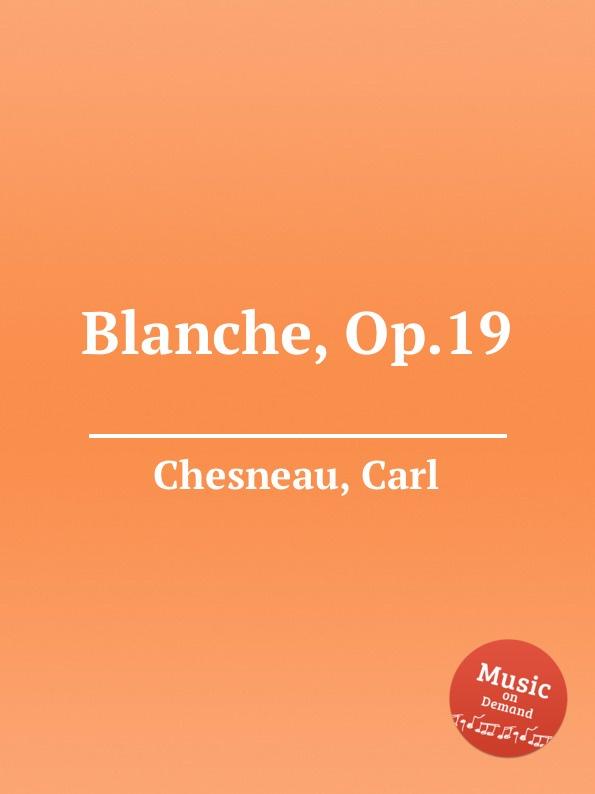C. Chesneau Blanche, Op.19 c chesneau lucie op 20