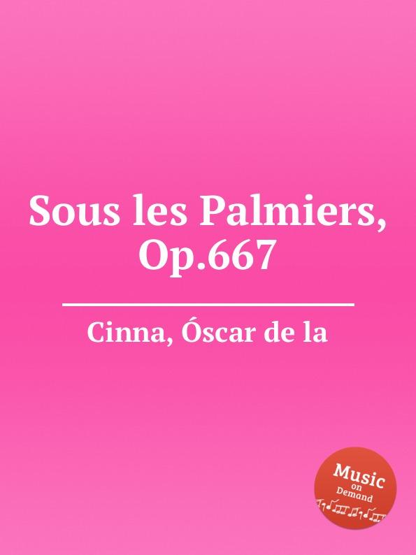 O. de la Cinna Sous les Palmiers, Op.667 a cottin sous les palmiers