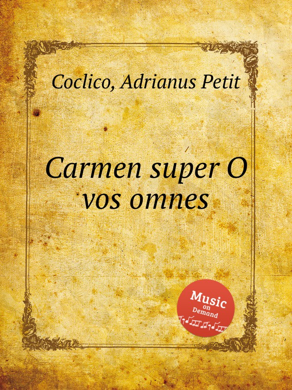 A. Petit Coclico Carmen super O vos omnes a petit coclico carmen super pange lingua