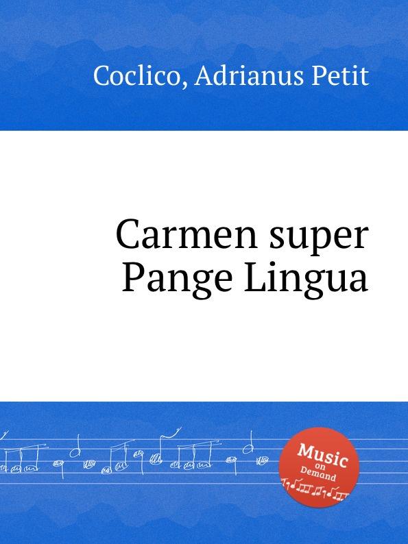 A. Petit Coclico Carmen super Pange Lingua a petit coclico carmen super pange lingua