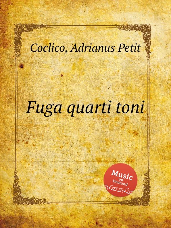 A. Petit Coclico Fuga quarti toni a petit coclico bicinium super omnis arbor
