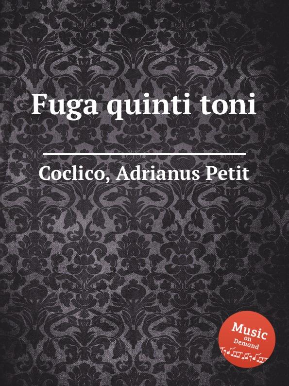 A. Petit Coclico Fuga quinti toni a petit coclico carmen super o vos omnes