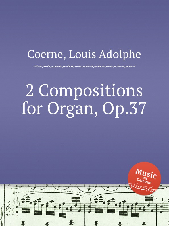 L.A. Coerne 2 Compositions for Organ, Op.37