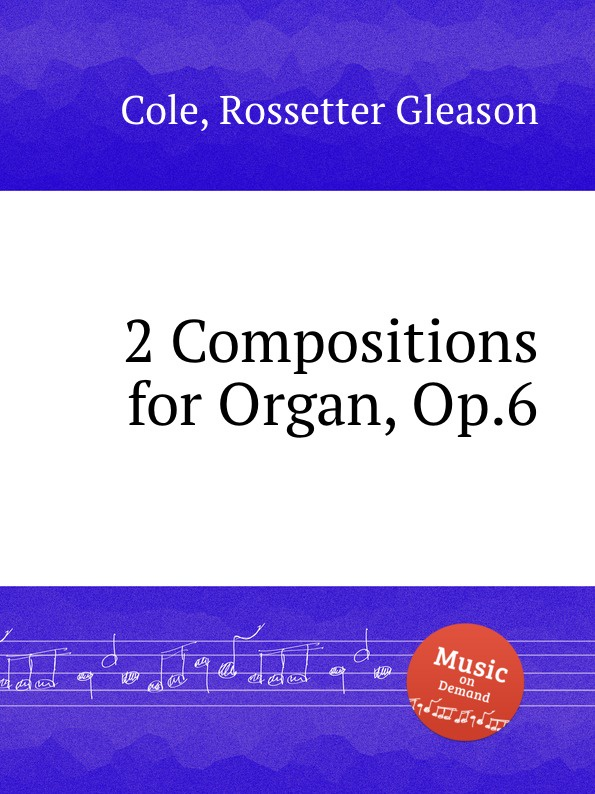 R. Gleason Cole 2 Compositions for Organ, Op.6