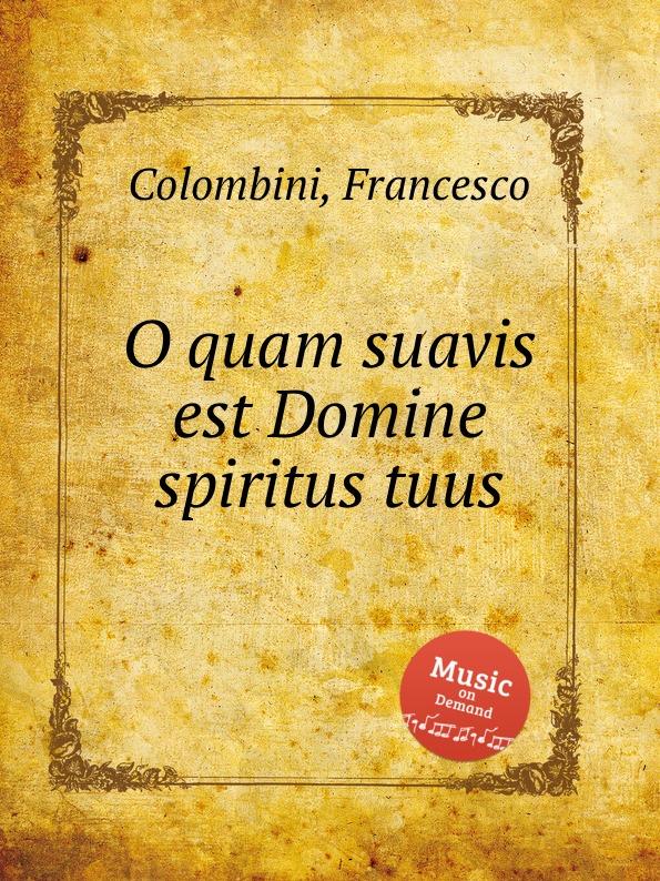 F. Colombini O quam suavis est Domine spiritus tuus f vitali o quam suavis est domine spiritus tuus