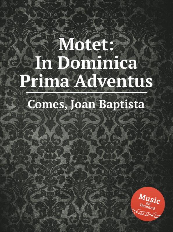 J. Baptista Comes Motet: In Dominica Prima Adventus dubuisson exaltabo te grand motet