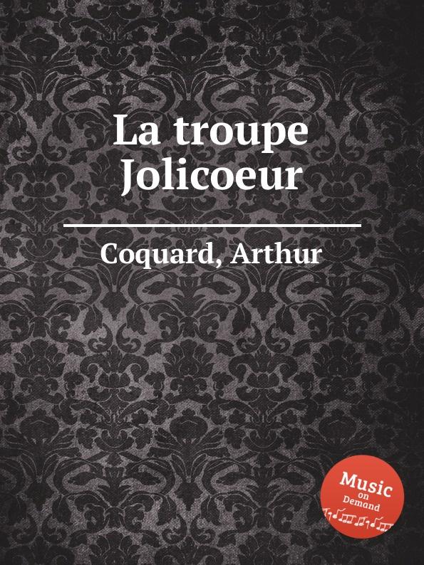 A. Coquard La troupe Jolicoeur a coquard philoctete