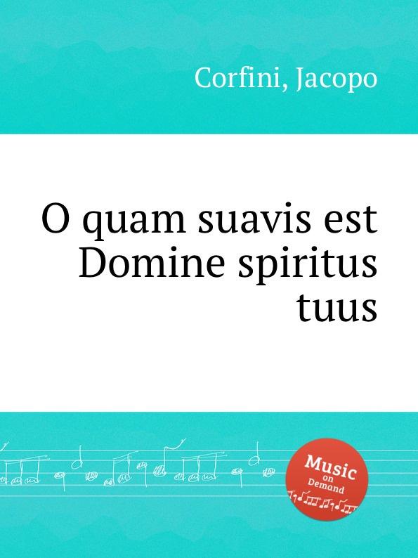 J. Corfini O quam suavis est Domine spiritus tuus s patta o quam suavis est domine spiritus tuus