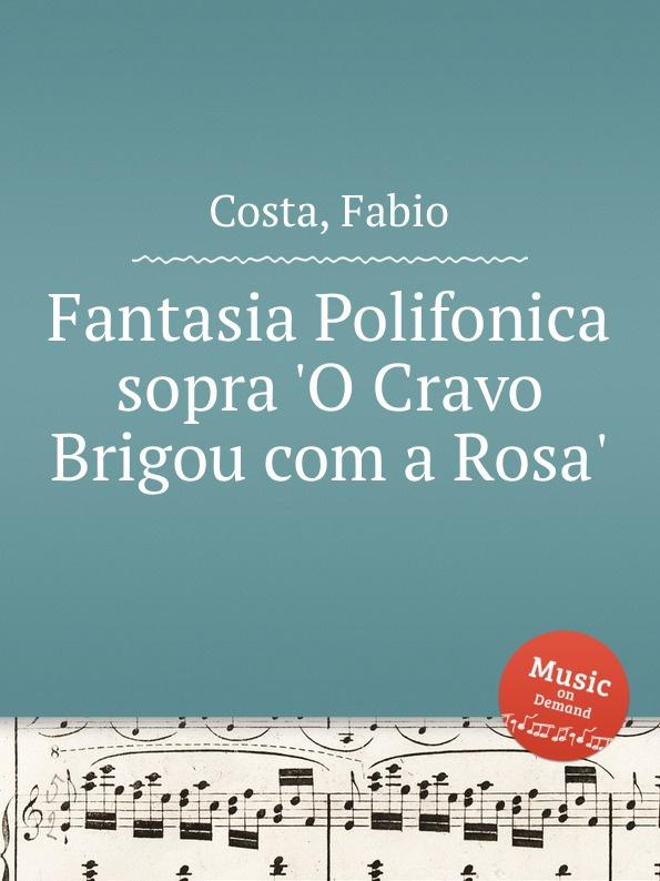 F. Costa Fantasia Polifonica sopra .O Cravo Brigou com a Rosa. cravo