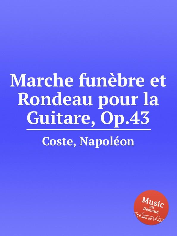 N. Coste Marche funebre et Rondeau pour la Guitare, Op.43 n coste 14 pieces pour la guitare op 51
