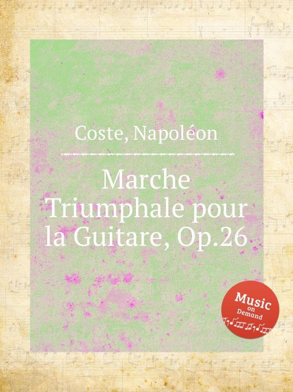 лучшая цена N. Coste Marche Triumphale pour la Guitare, Op.26