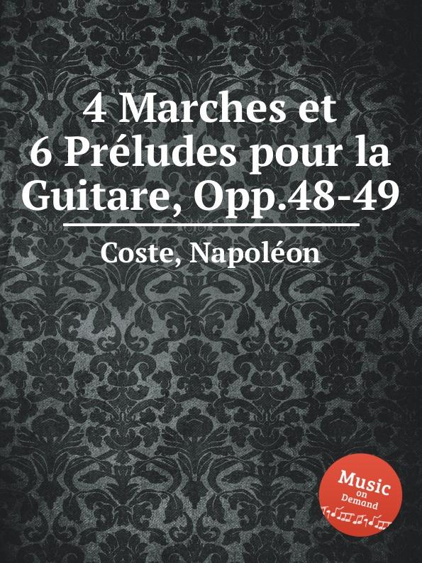 N. Coste 4 Marches et 6 Preludes pour la Guitare, Opp.48-49 n coste 14 pieces pour la guitare op 51