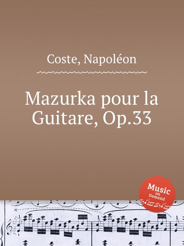 N. Coste Mazurka pour la Guitare, Op.33 n coste caprice sur l air espagnol la cachucha op 13