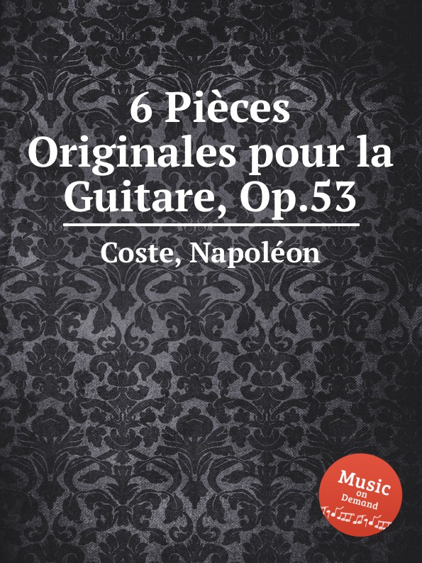 N. Coste 6 Pieces Originales pour la Guitare, Op.53 n coste 14 pieces pour la guitare op 51