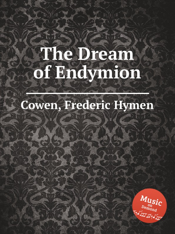 F. H. Cowen The Dream of Endymion f h cowen the rose of life