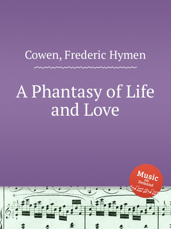 F. H. Cowen A Phantasy of Life and Love f h cowen the rose of life