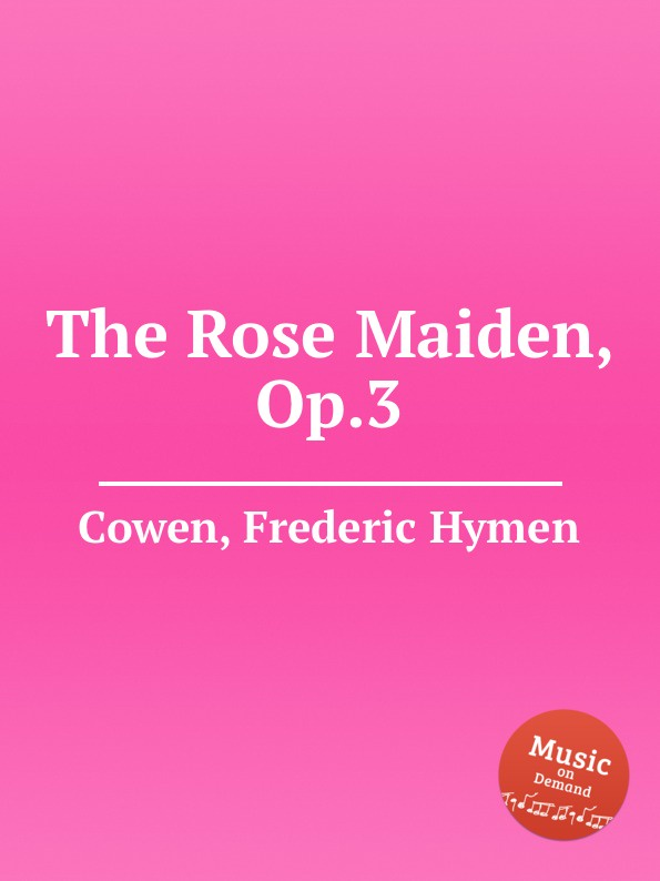 F. H. Cowen The Rose Maiden, Op.3 f h cowen the rose of life
