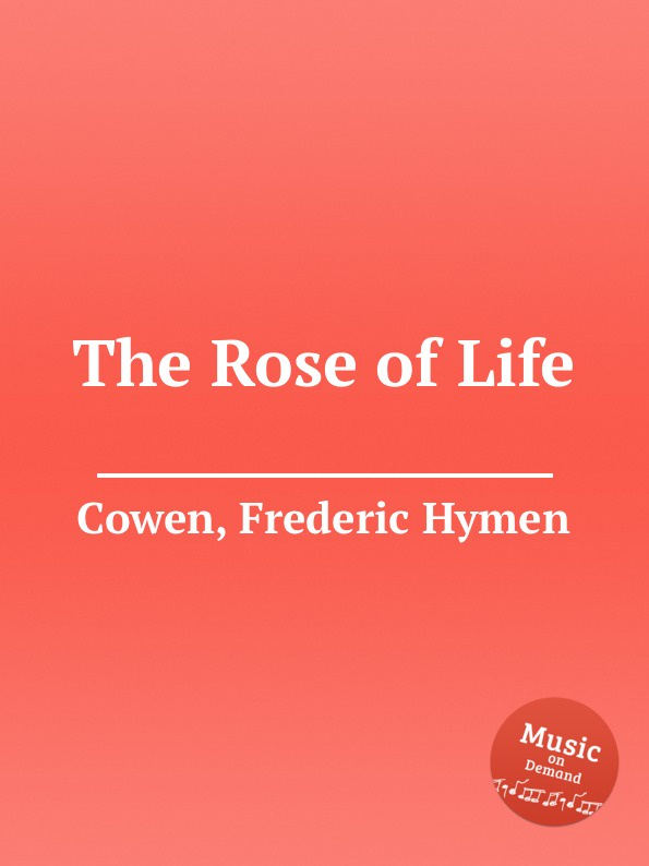 F. H. Cowen The Rose of Life f h cowen the rose of life