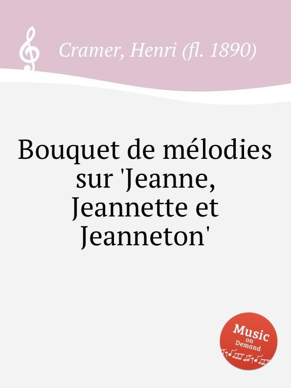 H. Cramer Bouquet de melodies sur .Jeanne, Jeannette et Jeanneton. h cramer bouquet de melodies sur girofle girofla
