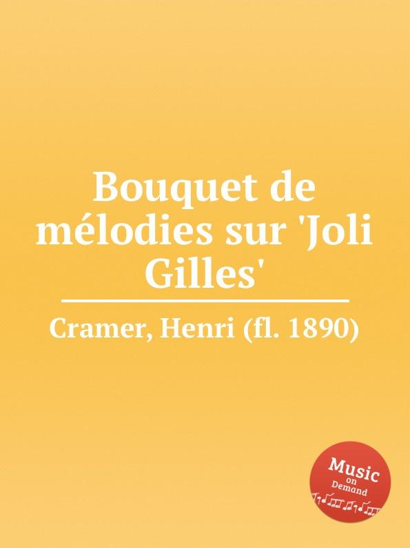 H. Cramer Bouquet de melodies sur .Joli Gilles. h cramer bouquet de melodies sur girofle girofla