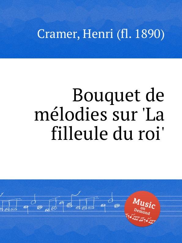 H. Cramer Bouquet de melodies sur .La filleule du roi. h cramer fleur melodique sur la cruche cassee