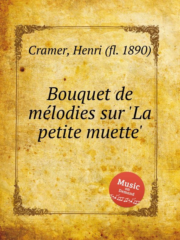 H. Cramer Bouquet de melodies sur .La petite muette. h cramer fleur melodique sur la cruche cassee