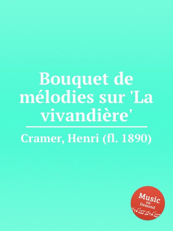 H. Cramer Bouquet de melodies sur .La vivandiere. h cramer fleur melodique sur la cruche cassee