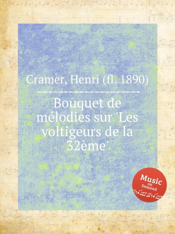 H. Cramer Bouquet de melodies sur .Les voltigeurs de la 32eme. h cramer fleur melodique sur la cruche cassee