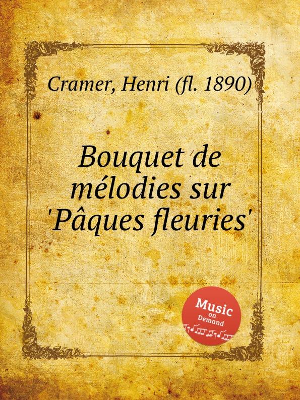 H. Cramer Bouquet de melodies sur .Paques fleuries. недорого