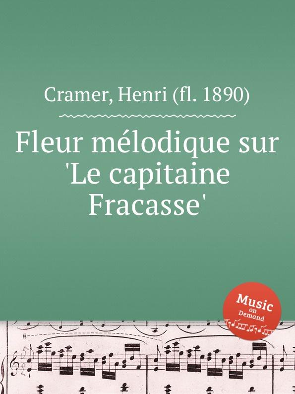 H. Cramer Fleur melodique sur .Le capitaine Fracasse. h cramer fleur melodique sur la cruche cassee