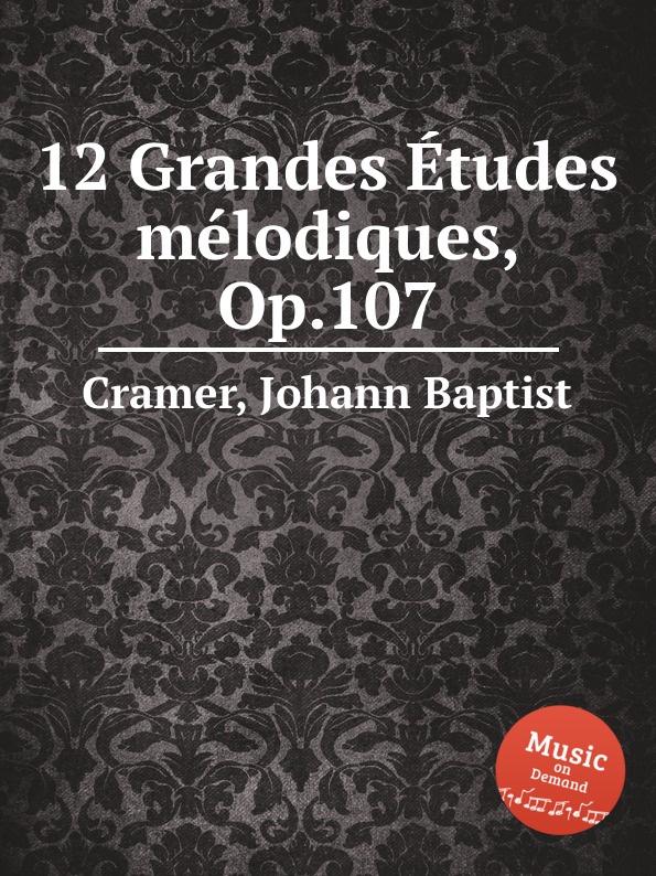 J. B. Cramer 12 Grandes Etudes melodiques, Op.107 цена и фото