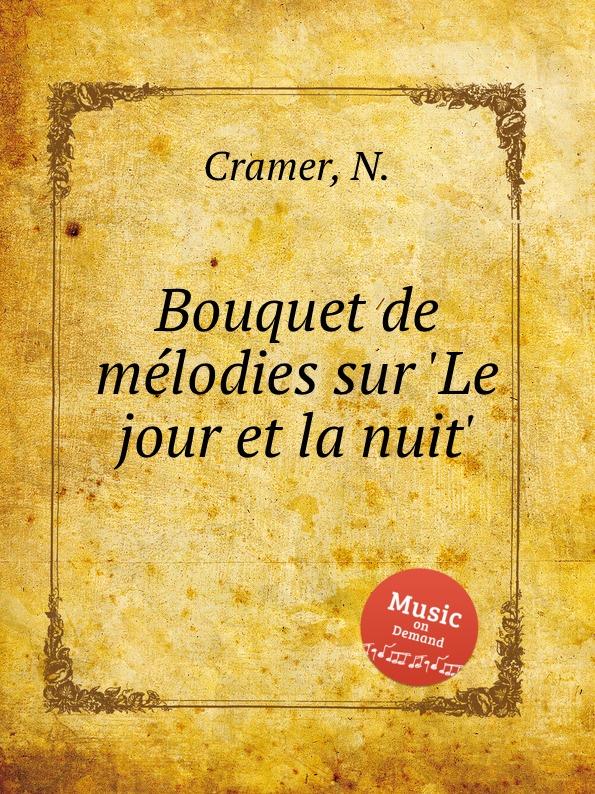 N. Cramer Bouquet de melodies sur .Le jour et la nuit. l cramer fantaisie de salon sur une nuit de cleopatre