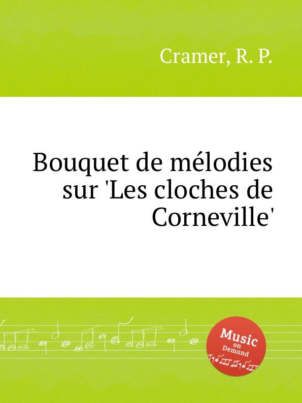 R. P. Cramer Bouquet de melodies sur .Les cloches de Corneville. недорого