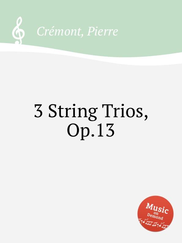 P. Crémont 3 String Trios, Op.13 p j lindpaintner 3 grands trios op 52