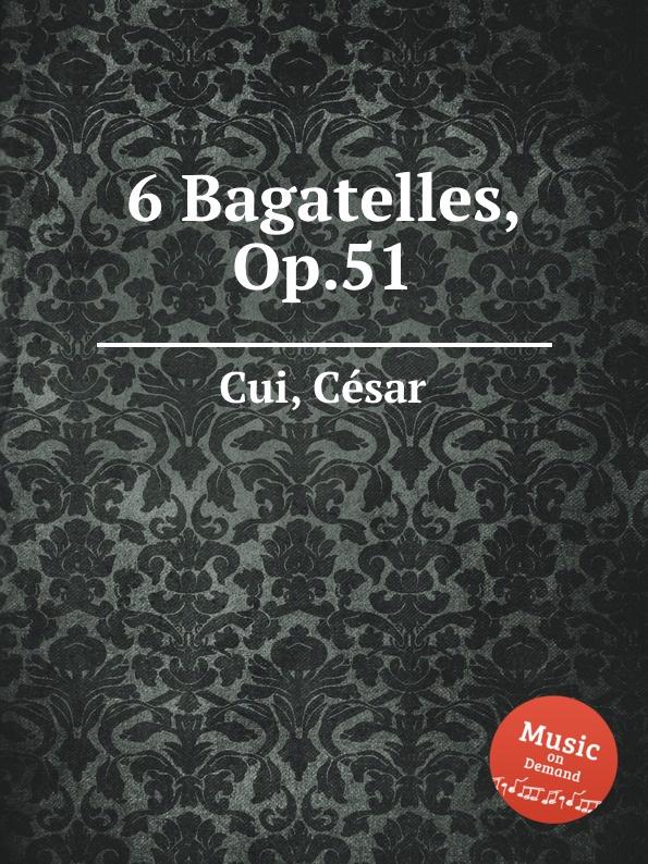 C. Cui 6 Bagatelles, Op.51